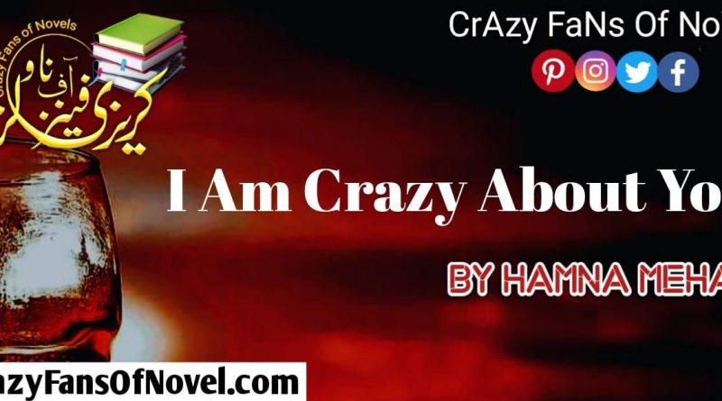 I Am Crazy About You By Hamna Mehar (Complete Novel)